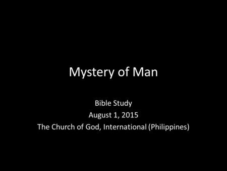 Mystery of Man Bible Study August 1, 2015 The Church of God, International (Philippines)