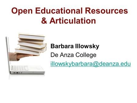 Open Educational Resources & Articulation Barbara Illowsky De Anza College