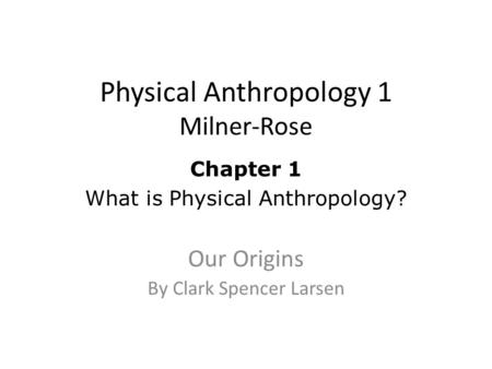 Physical Anthropology 1 Milner-Rose