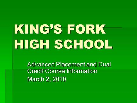 KING'S FORK HIGH SCHOOL Advanced Placement and Dual Credit Course Information March 2, 2010.