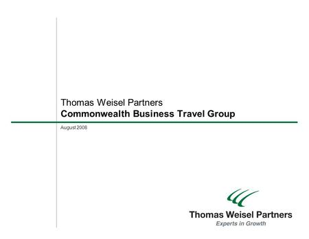 August 2008 Thomas Weisel Partners Commonwealth Business Travel Group.