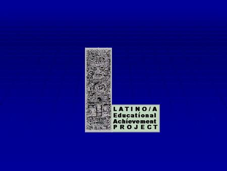LEAP L atino/a E ducational A chievement P roject Founded in 1998 to improve academic achievement of Latino/a students in Washington State.