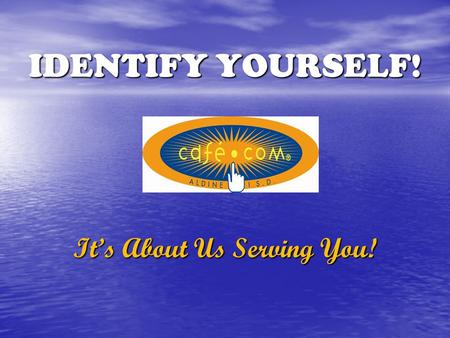IDENTIFY YOURSELF! It's About Us Serving You!. REASONS FOR A LOGO Identity beyond department name, cooking and serving food Identity beyond department.