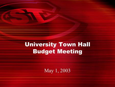 May 1, 2003 University Town Hall Budget Meeting. 2 Considerations for Budget Planning Projected budget based on: –15% tuition increase –Enrollment held.