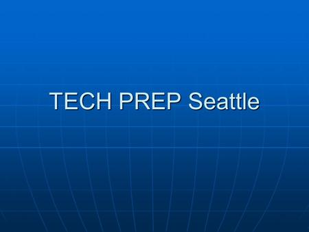 TECH PREP Seattle. WHAT IS TECH PREP? Tech Prep is a program that allows high school students to earn both high school and college credit at the same.