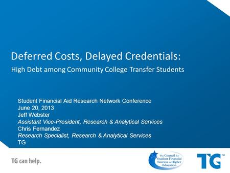 Deferred Costs, Delayed Credentials: High Debt among Community College Transfer Students Student Financial Aid Research Network Conference June 20, 2013.