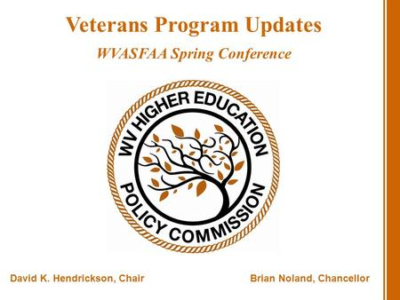 David K. Hendrickson, ChairBrian Noland, Chancellor Veterans Program Updates WVASFAA Spring Conference.