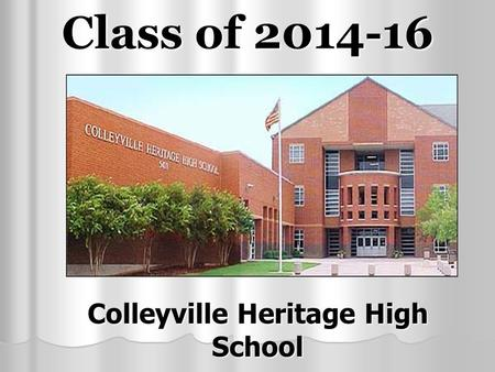 Class of 2014-16 Colleyville Heritage High School.