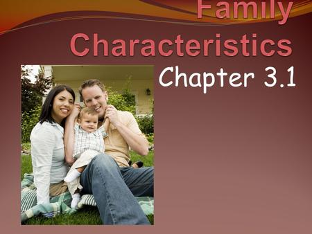 Chapter 3.1. Qualities of Strong Families Families are the foundation on which every human culture is built. Families are not just a group of individuals.