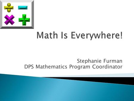 Stephanie Furman DPS Mathematics Program Coordinator.