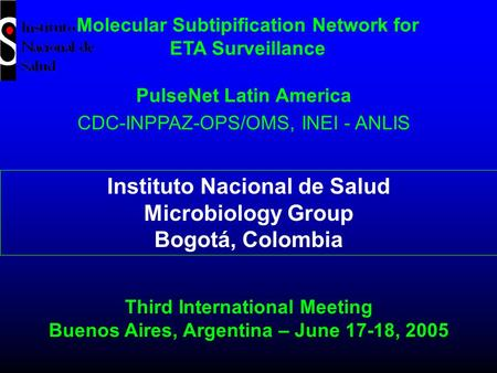 Molecular Subtipification Network for ETA Surveillance PulseNet Latin America CDC-INPPAZ-OPS/OMS, INEI - ANLIS Instituto Nacional de Salud Microbiology.