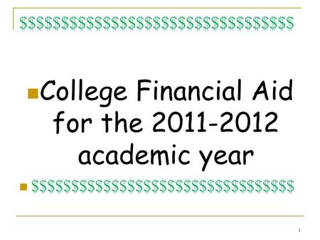 $$$$$$$$$$$$$$$$$$$$$$$$$$$$$$$$$ College Financial Aid for the 2011-2012 academic year $$$$$$$$$$$$$$$$$$$$$$$$$$$$$$$$$ 1.