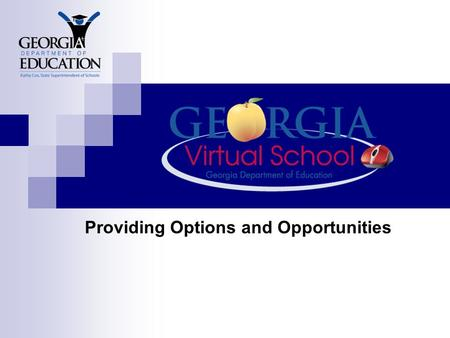 Providing Options and Opportunities. GaDOE Instructional Technology Goal Improve and continue to develop/implement world class instructional technology.