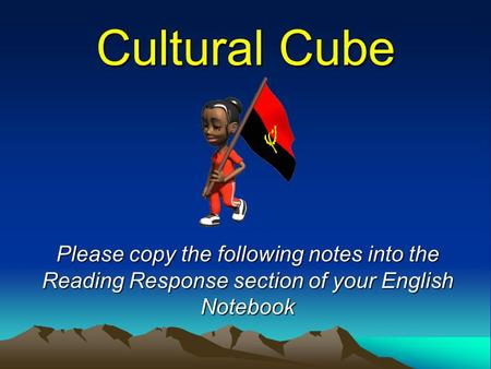 Cultural Cube Please copy the following notes into the Reading Response section of your English Notebook.
