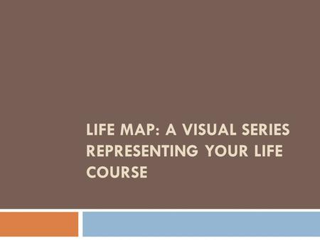 LIFE MAP: A Visual Series Representing Your Life Course