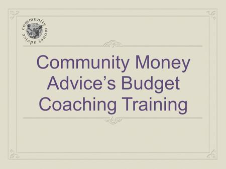 Community Money Advice's Budget Coaching Training.