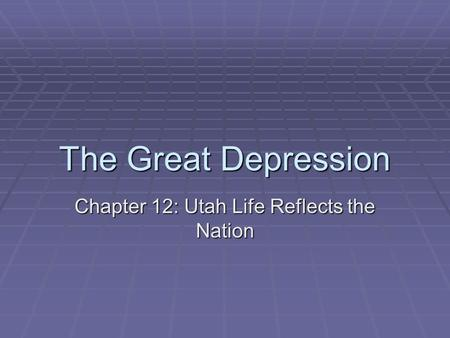 The Great Depression Chapter 12: Utah Life Reflects the Nation.
