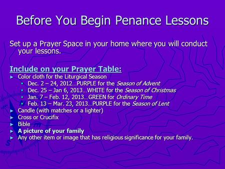 Before You Begin Penance Lessons Set up a Prayer Space in your home where you will conduct your lessons. Include on your Prayer Table: ► Color cloth for.