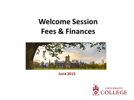 Welcome Session Fees & Finances June 2015. Fees & Finances Overview Costs of university Resources to help pay What students/families should be doing now.