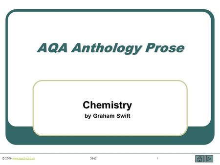 © 2006 www.teachit.co.uk5662 1www.teachit.co.uk AQA Anthology Prose Chemistry by Graham Swift.