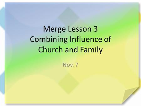 Merge Lesson 3 Combining Influence of Church and Family Nov. 7.