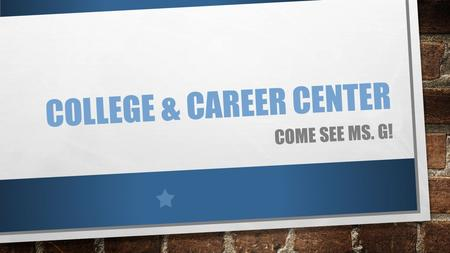 COLLEGE & CAREER CENTER COME SEE MS. G!. TYPES OF FINANCIAL AID GIFT AIDE – GRANTS AND SCHOLARSHIPS SELF-HELP – WORK STUDY AND EMPLOYMENT LOANS.