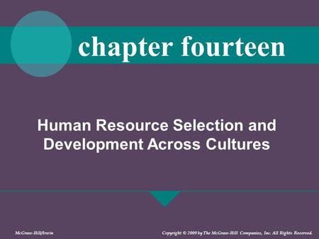 Human Resource Selection and Development Across Cultures chapter fourteen McGraw-Hill/Irwin Copyright © 2009 by The McGraw-Hill Companies, Inc. All Rights.