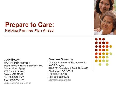 Prepare to Care: Helping Families Plan Ahead Judy Bowen OAA Program Analyst 3 Department of Human Services/SPD State Unit on Aging 676 Church Street Salem,