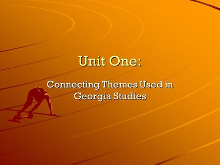 Unit One: Connecting Themes Used in Georgia Studies.