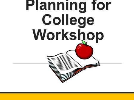 Planning for College Workshop. Get started EARLY!! What will your student do when he/she graduates? Begin gathering information on schools that offer.