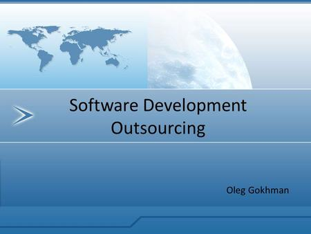 Software Development Outsourcing Oleg Gokhman. Definition Outsource Date: 1979 : to procure (as some goods or services needed by a business or organization)