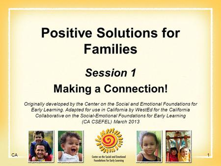 Positive Solutions for Families Session 1 Making a Connection! 1 Originally developed by the Center on the Social and Emotional Foundations for Early Learning.