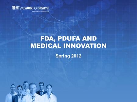 FDA, PDUFA AND MEDICAL INNOVATION Spring 2012. WHAT IS THE FOOD AND DRUG ADMINISTRATION (FDA)? The FDA is an agency within the U.S. Department of Health.