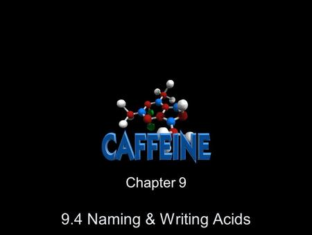 9.4 Naming & Writing Acids Chapter 9. 9.4 Naming & Writing Formulas for Acids Acid – a compound that has one or more hydrogen atoms and produces hydrogen.