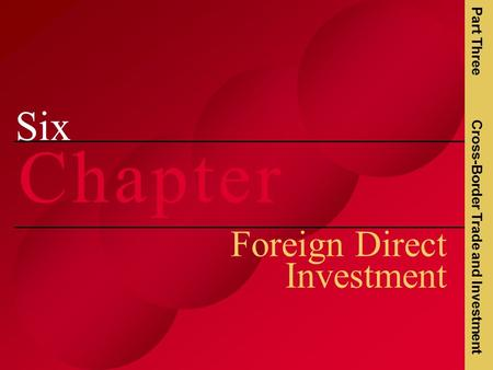 Six C h a p t e rC h a p t e r Foreign Direct Investment Part Three Cross-Border Trade and Investment.