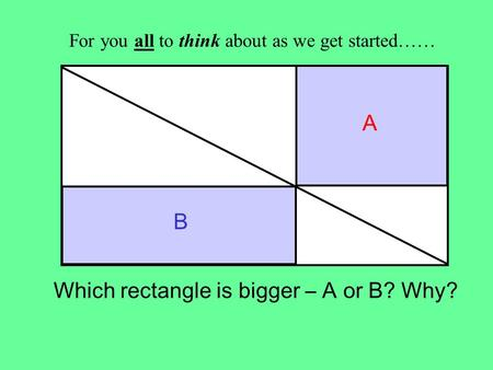 Which rectangle is bigger – A or B? Why?