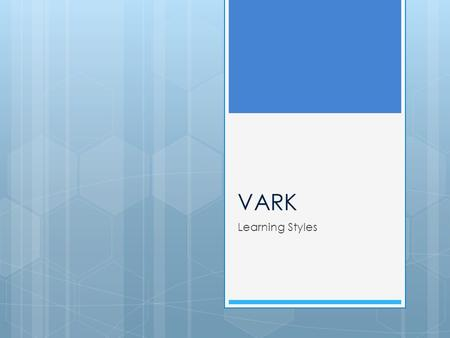VARK Learning Styles. VARK – Learning Styles  Record answer on sheet by circling the VARK that corresponds to answer choice  Focus on your preference.