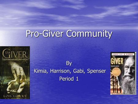 Pro-Giver Community By Kimia, Harrison, Gabi, Spenser Kimia, Harrison, Gabi, Spenser Period 1.