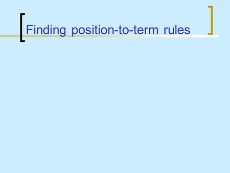Finding position-to-term rules Find position-to-term rules for these sequences: