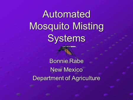 Automated Mosquito Misting Systems Bonnie Rabe New Mexico Department of Agriculture.