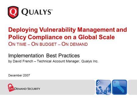 Deploying Vulnerability Management and Policy Compliance on a Global Scale ON TIME – ON BUDGET – ON DEMAND Implementation Best Practices by David French.