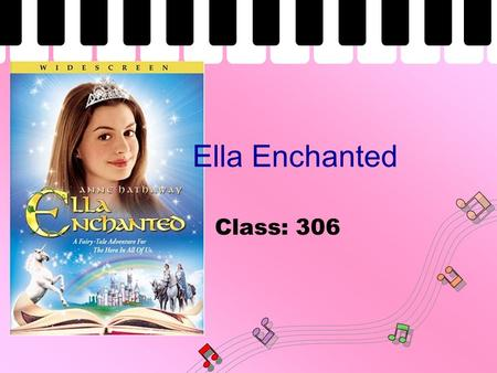 Ella Enchanted Class: 306. Scene 1 In the kingdom of Frell, baby Ella is given the gift of obedience by a fairy. This turns out to be more of a curse,