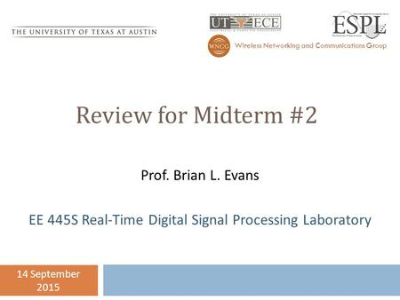 Review for Midterm #2 Wireless Networking and Communications Group 14 September 2015 Prof. Brian L. Evans EE 445S Real-Time Digital Signal Processing Laboratory.