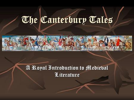 The Canterbury Tales A Royal Introduction to Medieval Literature.