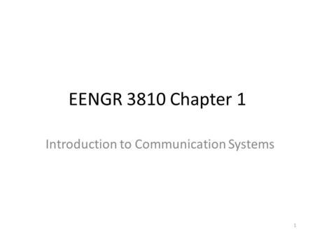 EENGR 3810 Chapter 1 Introduction to Communication Systems 1.