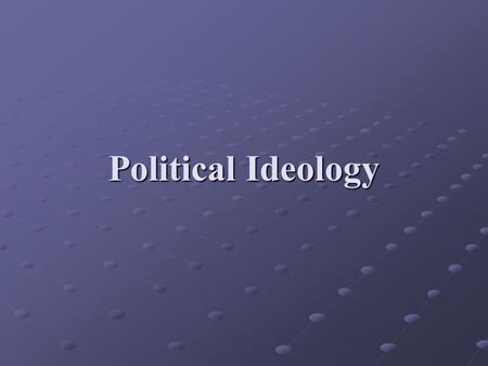 Political Ideology. What is political ideology?  One's basic beliefs about power, political values, and the role of government  Grows out of economical,