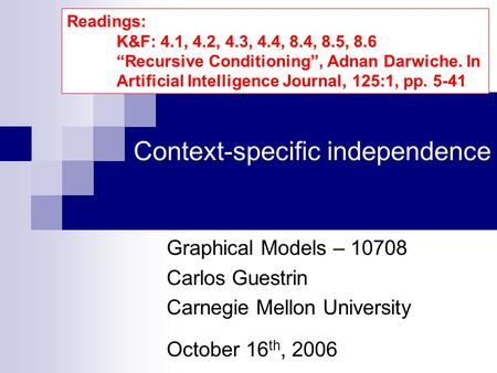 Context-specific independence Graphical Models – 10708 Carlos Guestrin Carnegie Mellon University October 16 th, 2006 Readings: K&F: 4.1, 4.2, 4.3, 4.4,