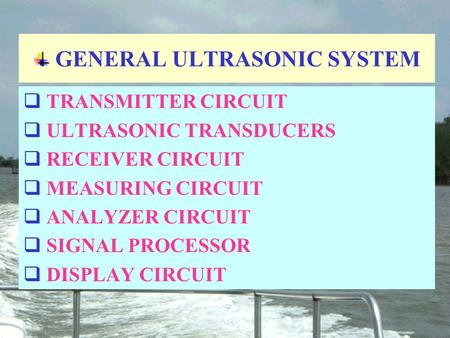 GENERAL ULTRASONIC SYSTEM  TRANSMITTER CIRCUIT  ULTRASONIC TRANSDUCERS  RECEIVER CIRCUIT  MEASURING CIRCUIT  ANALYZER CIRCUIT  SIGNAL PROCESSOR 