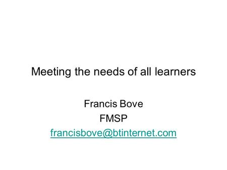 Meeting the needs of all learners Francis Bove FMSP
