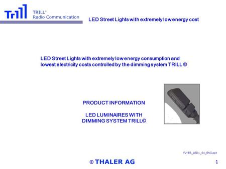 ©1 FLYER_LED1_04_ENG.ppt LED Street Lights with extremely low energy consumption and lowest electricity costs controlled by the dimming system TRILL ©